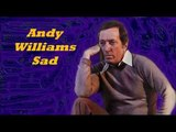 Andy Williams........Sad..