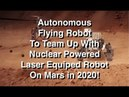 Autonomous Flying Robot to Join Nuclear Powered Laser Armed Robot On Mars Road Trip