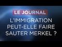 L'immigration peut elle faire sauter Merkel Journal du Mardi 19 Juin 2018