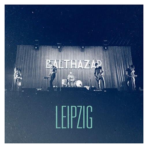 Balthazar альбом Leipzig