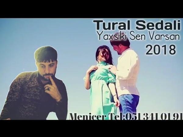 Tural Sedali - Yaxsiki Sen Varsan 2018 (Cox Super Mahnidi Dinleyin)