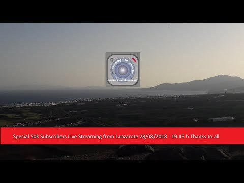 Special 50k Subscribers Live Streaming from Lanzarote 28082018 - 1945 h