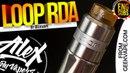 LOOP RDA l by GeekVape l НОВЫЙ НЕДОРОГОЙ ТОП l ENG SUBS l Alex VapersMD review 🚭🔞