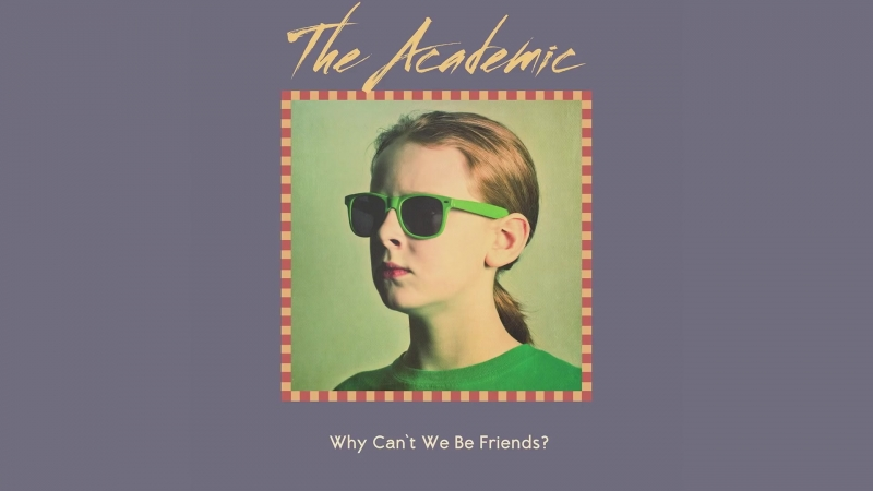 The Academic - Why Cant We Be Friends؟