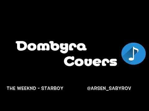The Weeknd - Starboy ft. Daft Punk (Dombyra Cover by Arsen Sabyrov)