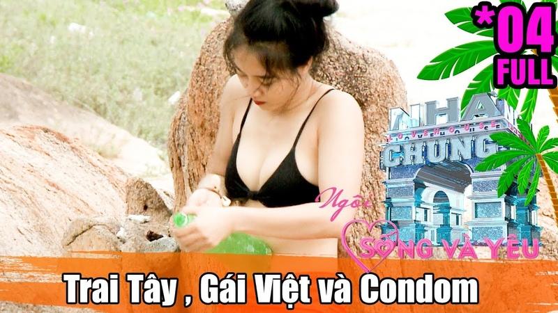 LOVE HOUSE – LIVE AND LOVE | TẬP 4 | Trai Tây ra đảo với gái Việt - chỉ mang bao cao su | 021018 😅