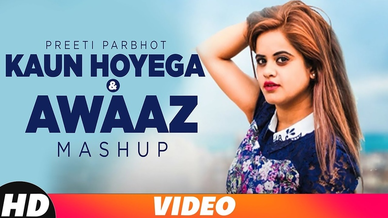 Kaun Hoyega Awaaz (Mashup) | B Praak | Ammy Virk | Preeti Parbhot | Latest Punjabi Songs 2018