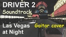 Driver 2 Soundtrack – Las Vegas at Night (guitar cover) [re-upload]