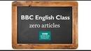 Using zero articles - BBC English Class
