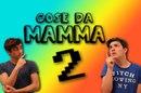 COSE DA MAMMA 2