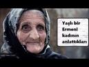 Yaşlı Ermeni Kadının Anlattıkları: Kim Ermeni?