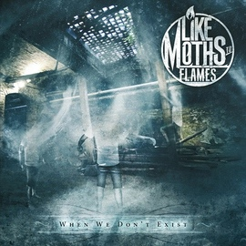 Like Moths To Flames альбом When We Don't Exist