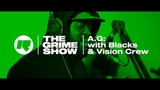 The Grime Show AG with Blacks &amp Vision Crew