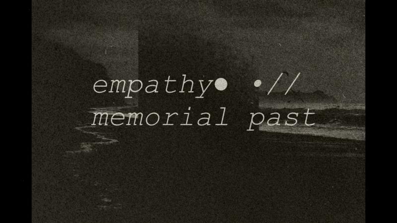 Empathy● • m e m o r i a l • p a s t •