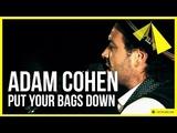 Adam Cohen Put Your Bags Down