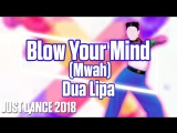 Just Dance 2018 | Blow Your Mind (Mwah) - Dua Lipa | Just Dance 2017 [Mod]