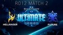 Ultimate Series 2018 Season 2 Global Playoff - Ro12 Match 2: HellraiseR (P) vs Future (T)
