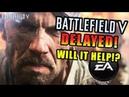 Battlefield V Delayed! - Will it Help EA?