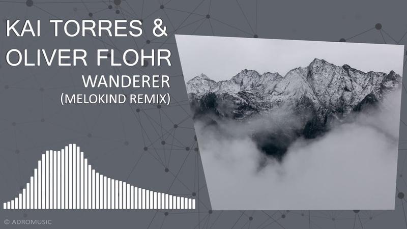 Kai Torres Oliver Flohr - Wanderer (Melokind Remix)