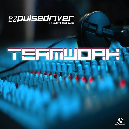 Pulsedriver альбом Pulsedriver presents: Teamwork - Pulsedriver & Friends
