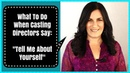 Acting Tips For When A Casting Director Says Tell Me About Yourself