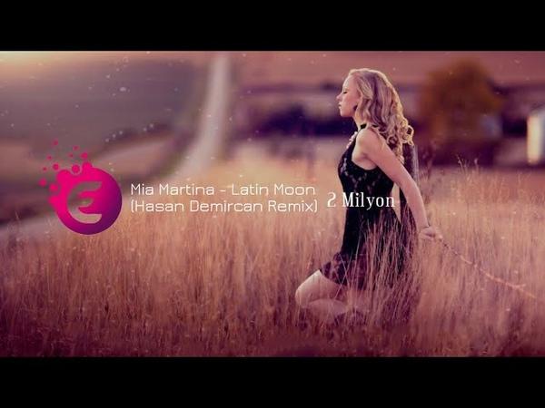 Mia Martina Latin Moon Hasan Özdemir Remix ELSEN PRO EDİT 2018