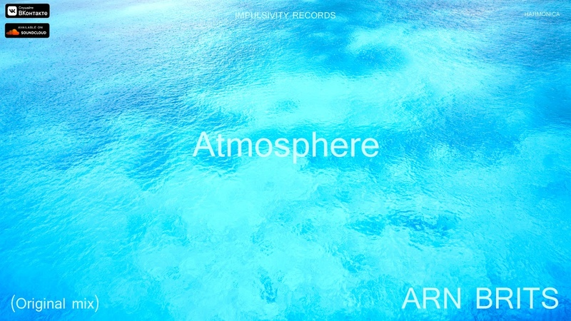 ARN BRITS - Atmosphere (Original mix) (Release from IMPULSIVITY RECORDS)