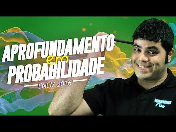 🔴 APROFUNDAMENTO EM PROBABILIDADE Matemática do ENEM