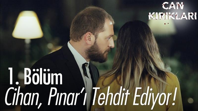 Cihan, Pınar'ı tehdit ediyor - Can Kırıkları 1. Bölüm