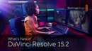 What's New in DaVinci Resolve 15.2
