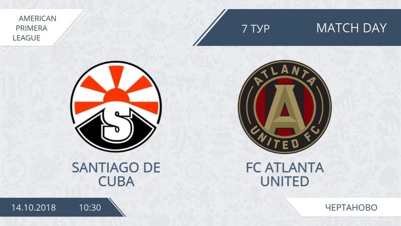 AFL18. America. Primera. Day 7. Santiago de Cuba - FC Atlanta United