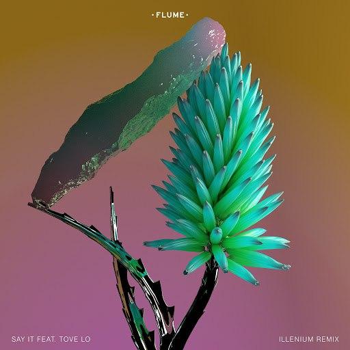 Flume альбом Say It (Illenium Remix)