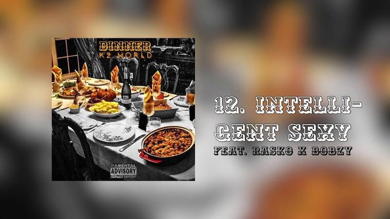 K2 World - 12. Intelligent Sexy feat. Rasko x Bobzy (AUDIO)