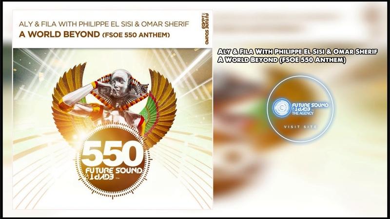Aly Fila with Philippe El Sisi Omar Sherif - A World Beyond (FSOE 550 Anthem)