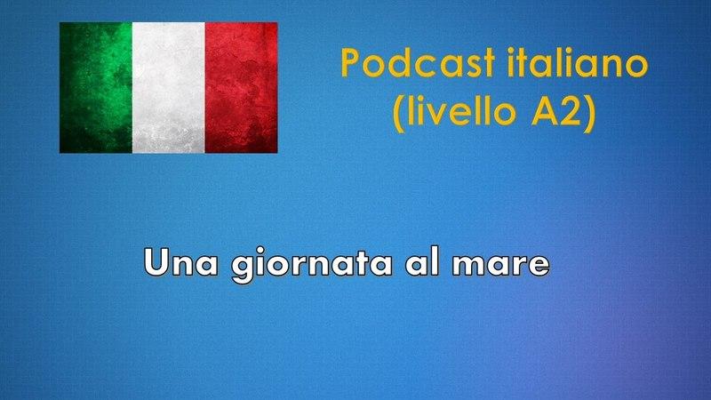 Una giornata al mare - Podcast italiano (Livello A2)