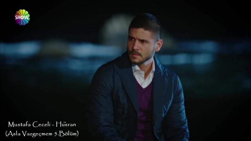 Mustafa Ceceli - Hüsran (Asla Vazgeçmem 5.Bölüm)
