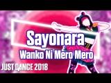 Just Dance 2018 | Sayonara - Wanko Ni Mero Mero | Just Dance 2017 [Mod]