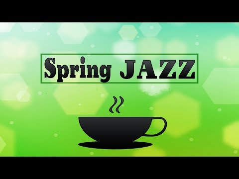 Relaxing Spring JAZZ - Background Instrumental Jazz Music - Music for Studying, Work, Relaxing