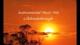 Instrumental Music Mix, Christian Inspirational, Wedding and Hymns - Lifebreakthrough