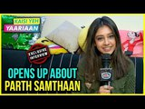 Niti Taylor OPENS UP About TROUBLE With Parth Samthaan & Kaisi Yeh Yaariaan 3   Exclusive Interview