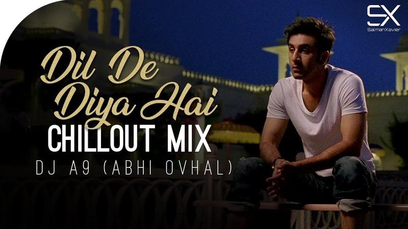 Dil De Diya Hai   Chillout Mix   Abhi Ovhal   Dj A9   Cover