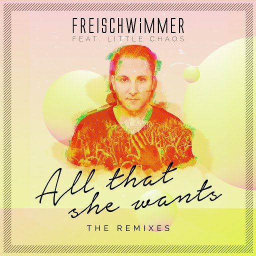 Freischwimmer альбом All That She Wants (feat. Little Chaos) [The Remixes]