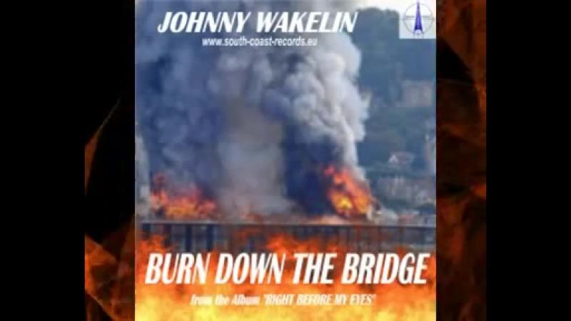 "JOHNNY WAKELIN ""Burn Down The Bridge"""