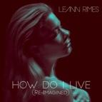 LeAnn Rimes альбом How Do I Live (Re-Imagined)