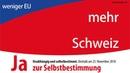 Ja zur Selbstbestimmung: weniger EU - mehr Schweiz (CH-Abstimmung vom 25.11.2018) | 09.11.2018