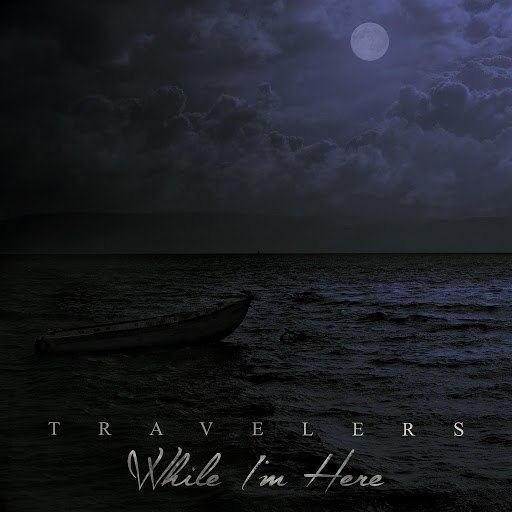 Travelers альбом While I'm Here