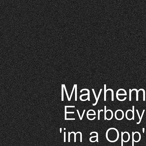 Mayhem альбом Everbody 'Im a Opp'