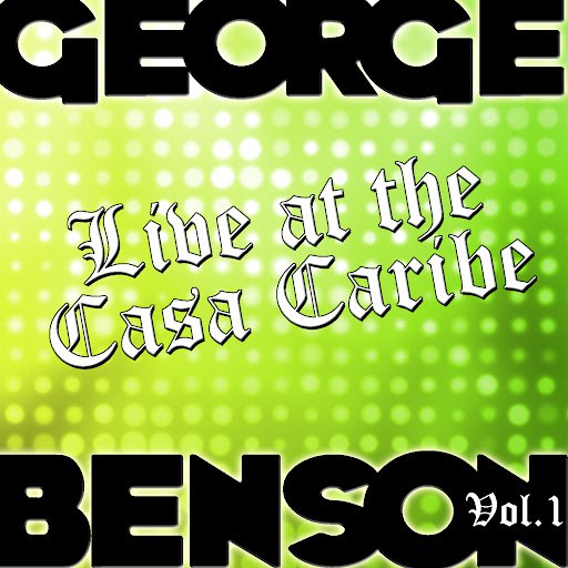 George Benson альбом Live At The Casa Caribe Vol. 1