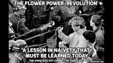 The Flower Power Revolution - A Lesson In Naivety That Must Be Learned Today