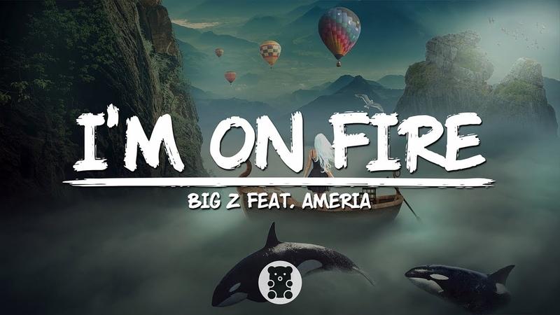 Big Z I'm On Fire feat Ameria Lyrics Video